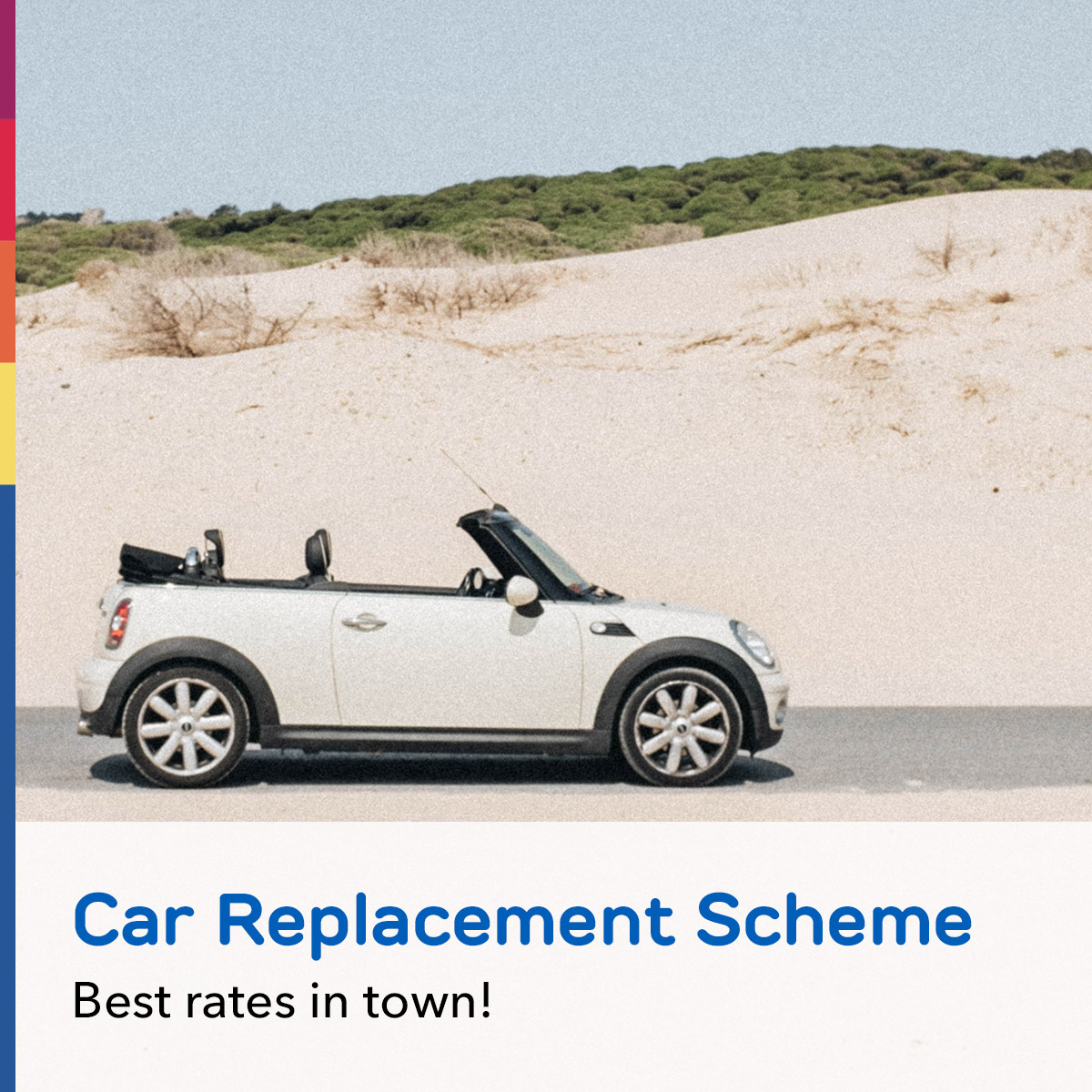 Car Replacement Scheme. Best rates in town!